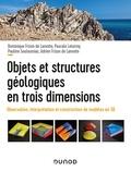 Dominique Frizon de Lamotte et Pascale Leturmy - Objets et structures géologiques en trois dimensions - Observation, interprétation et construction de modèles en 3D.