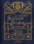 John Michael Greer - Le livre des Sciences Occultes - De l'alchimie au wiccanisme.