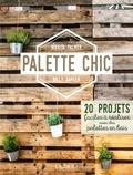 Nikkita Palmer et Billy Barker - Palette chic - 20 projets faciles à réaliser avec des palettes en bois.