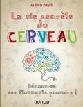 Alfred David - La vie secrète du cerveau - Découvrez ses étonnants pouvoirs !.