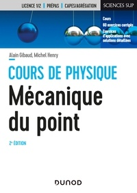 Alain Gibaud et Michel Henry - Mécanique du point - 2e éd - Cours et exercices corrigés.