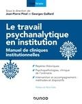 Jean-Pierre Pinel et Georges Gaillard - Le travail psychanalytique en institution - Manuel des cliniques institutionnelles.