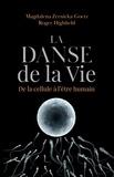 Magdalena Zernicka-Goetz et Roger Highfield - La danse de la vie - De la cellule à l'être humain.