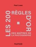 Paul Lowe - Les 200 règles d'or des maîtres de la photographie.
