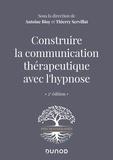 Antoine Bioy et Thierry Servillat - Construire la communication thérapeutique avec l'hypnose.