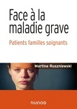 Martine Ruszniewski - Face à la maladie grave - Patients, familles, soignants.