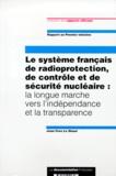 Jean-Yves Le Déaut - LE SYSTEME FRANCAIS DE RADIOPROTECTION, DE CONTROLE ET DE SECURITE NUCLEAIRE. - La longue marche vers l'indépendance et la transparence, Rapport au Premier Ministre.