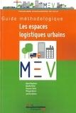 Daniel Boudouin et Danièle Patier - Guide méthodologique Les espaces logistiques urbains.