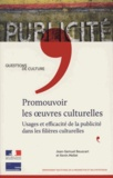 Jean-Samuel Beuscart et Kevin Mellet - Promouvoir les oeuvres culturelles - Usages et efficacité de la publicité dans les filières culturelles.
