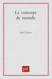 Paul Clavier - Le concept de monde.