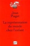 La représentation du monde chez l'enfant / Jean Piaget   Piaget, Jean (1896-1980). Auteur