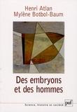 Henri Atlan et Mylène Botbol-Baum - Des embryons et des hommes.