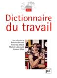Antoine Bevort et Michel Lallement - Dictionnaire du travail.