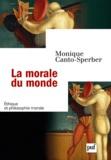 Monique Canto-Sperber - La morale du monde.