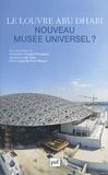 Charlotte Chastel-Rousseau et Laurence Des Cars - Le Louvre Abu Dhabi, nouveau musée universel ?.