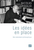 Les idées en place : mon abécédaire philosophique / Nicolas Grimaldi   Grimaldi, Nicolas (1933-....)