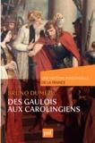 Bruno Dumézil - Des Gaulois aux Carolingiens (du Ier au IXe siècle).