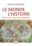 Hervé Inglebert - Le Monde, l'Histoire - Essai sur les histoires universelles.