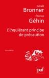 Gérald Bronner et Etienne Géhin - L'inquiétant principe de précaution.