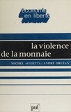 Michel Aglietta et André Orléan - La Violence de la monnaie.