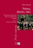 Céline Béraud - Prêtres, diacres, laïcs - Révolution silencieuse dans le catholicisme français.