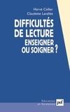 Hervé Cellier et Claudette Lavallée - Difficultés de lecture - Enseigner ou soigner ?.