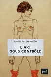 Carole Talon-Hugon - L'art sous contrôle - Nouvel agenda sociétal et censures militantes.