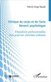 Patrick Ange Raoult - Clinique du corps et de l'acte : devenir psychologue - Tribulations professionnelles d'un praticien chercheur ordinaire.