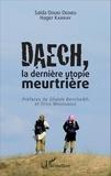 Saïda Douki Dedieu et Hager Karray - Daech, la dernière utopie meurtrière.