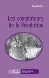 Anne Décléry - Les comploteurs de la Révolution.