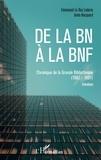 Emmanuel Le Roy Ladurie et Anita Hocquard - De la BN à la BnF - Chroniques de la Grande Bibliothèque (1987-1991) - Entretiens.