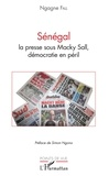Ngagne Fall - Sénégal : la presse sous Macky Sall, démocratie en péril.
