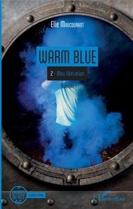 Elie Maucourant - Warm Blue Tome 2 : Bleu libération.