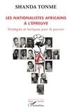 Tonme jean-claude Shanda - Les nationalistes africains à l'épreuve - Stratégies et tactiques pour le pouvoir.