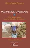Giscard Kevin Dessinga - Ma passion d'Africain - Cinq défis à relever pour la rédemption du continent.