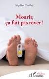 Ségolène Chailley - Mourir, ça fait pas rêver !.
