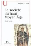 Régine Le Jan - La société du haut Moyen Âge - VIe-IXe siècle.