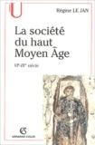 Régine Le Jan - La société du haut Moyen Age VIe-IXe siècle.