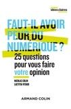 Faut-il avoir peur du numérique ? : 25 questions pour vous faire votre opinion / Nicolas Colin, Laetitia Vitaud | Colin, Nicolas (1977-....). Auteur