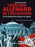 Cécile Desprairies - L'Héritage allemand de l'Occupation - Ces 60 mesures toujours en vigueur.