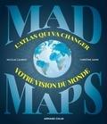 Nicolas Lambert et Christine Zanin - Mad Maps - L'atlas qui va changer votre vision du monde.