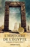 Vincent Boqueho - L'Histoire de l'Egypte comme si vous y étiez ! - Plongez au coeur de la civilisation des Pharaons.