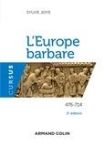 Sylvie Joye - L'Europe barbare 476-714 - 3e éd. - 476-714.