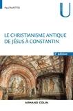 Paul Mattei - Le christianisme antique - De Jésus à Constantin.