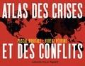 Pascal Boniface et Hubert Védrine - Atlas des crises et des conflits - 4e éd..