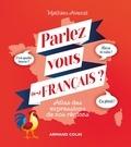 Mathieu Avanzi - Parlez-vous (les) français ? - Atlas des expressions de nos régions.