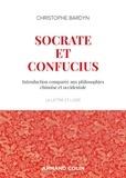 Christophe Bardyn - Socrate et Confucius - Introduction comparée aux philosophies chinoises et occidentales.