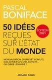 Pascal Boniface - 50 idées reçues sur l'état du monde - Mondialisation, guerres et conflits, duel Chine/Etats-Unis, Covid-19... Qui dirige le monde ?.