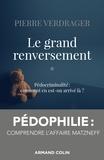 Pierre Verdrager - Le grand renversement - Pédocriminalité : comment en est-on arrivé là ?.