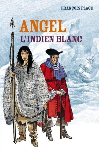 Angel : l'Indien blanc / François Place | Place, François (1957-....). Auteur. Illustrateur